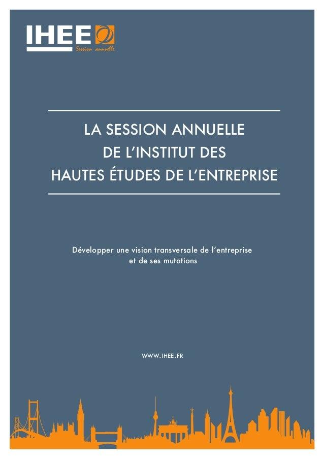 LA SESSION ANNUELLE DE L'INSTITUT DES HAUTES ÉTUDES DE L'ENTREPRISE Session annuelle Développer une vision transversale de...