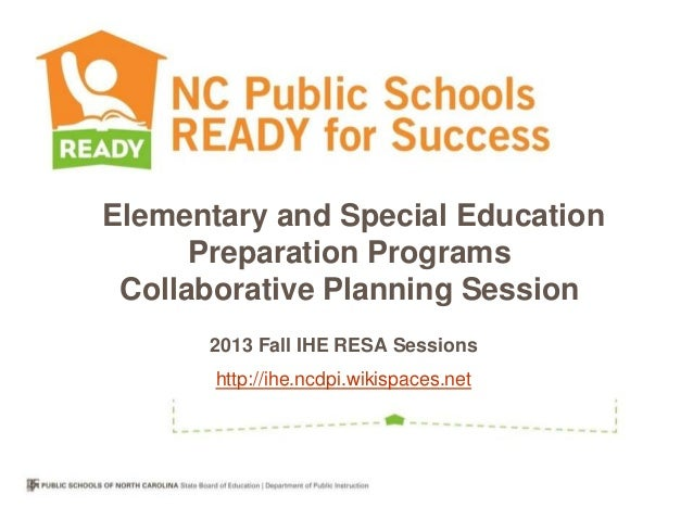 Elementary and Special Education Preparation Programs Collaborative Planning Session 2013 Fall IHE RESA Sessions http://ih...