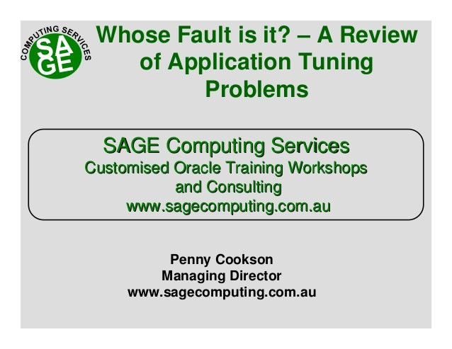 Whose Fault is it? – A Review of Application Tuning Problems Penny Cookson Managing Director www.sagecomputing.com.au SAGE...