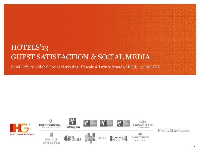 *HOTELS13GUEST SATISFACTION & SOCIAL MEDIARemi Lefevre - Global Social Marketing, Upscale & Luxury Brands, IHG® - @RMLFVR