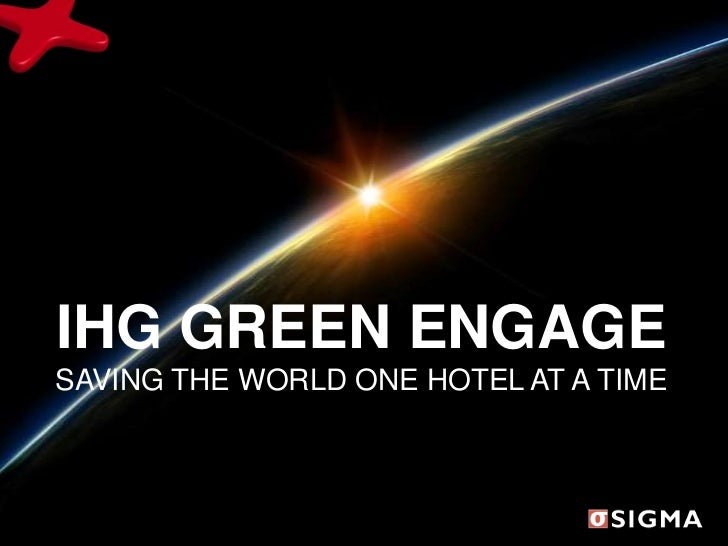 IHG GREEN ENGAGESAVING THE WORLD ONE HOTEL AT A TIME<br />