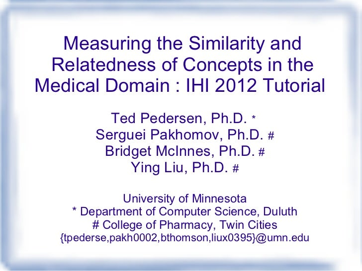Measuring the Similarity and Relatedness of Concepts in the Medical Domain : IHI 2012 Tutorial  Ted Pedersen, Ph.D.  *  Se...