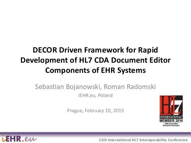 2015-02-16 1 15th International HL7 Interoperability Conference DECOR Driven Framework for Rapid Development of HL7 CDA Do...