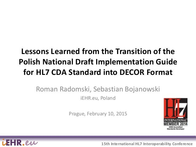 2015-02-16 1 15th International HL7 Interoperability Conference Lessons Learned from the Transition of the Polish National...