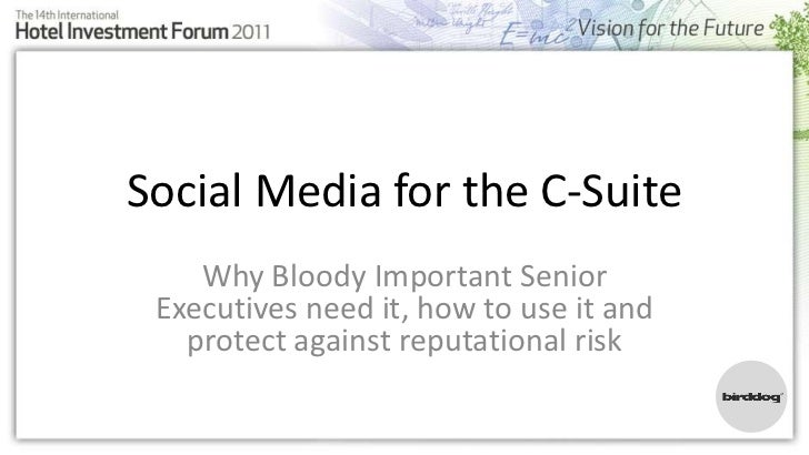 Social Media for the C-Suite    Why Bloody Important Senior Executives need it, how to use it and   protect against reputa...