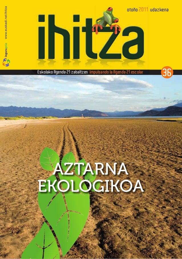 otoño 2011 udazkena  Eskolako A enda 21 zabaltzen Impulsando la A enda 21 escolar  AZTARNA EKOLOGIKOA  36