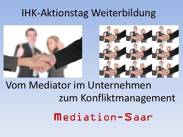 IHK-Aktionstag WeiterbildungVom Mediator im Unternehmen         zum Konfliktmanagement