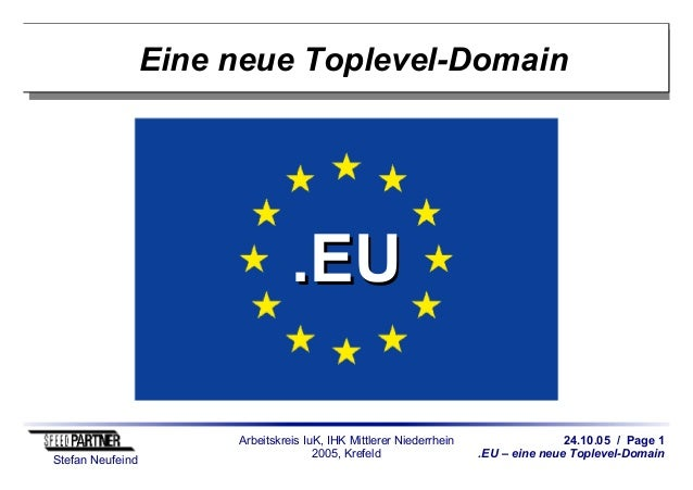 24.10.05 / Page 1 .EU – eine neue Toplevel-Domain Stefan Neufeind Arbeitskreis IuK, IHK Mittlerer Niederrhein 2005, Krefel...