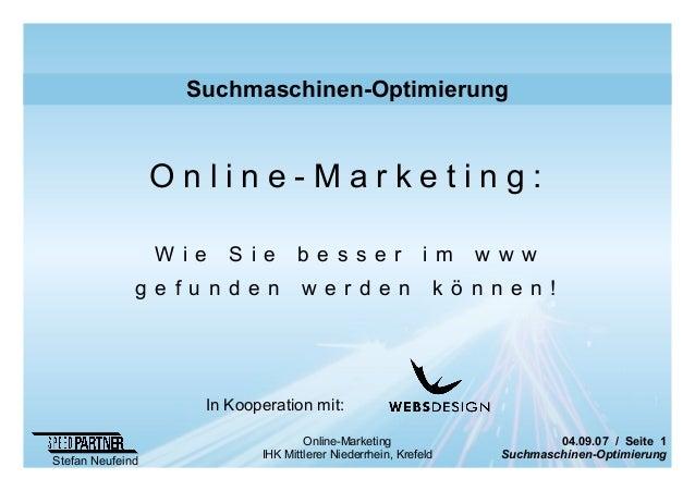 04.09.07 / Seite 1 Suchmaschinen-Optimierung Stefan Neufeind Online-Marketing IHK Mittlerer Niederrhein, Krefeld Suchmasch...