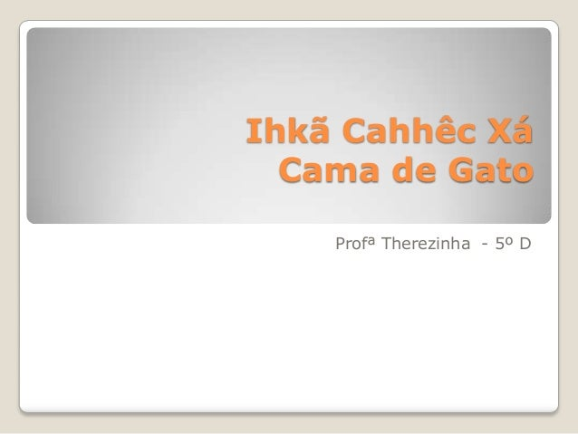 Ihkã Cahhêc XáCama de GatoProfª Therezinha - 5º D