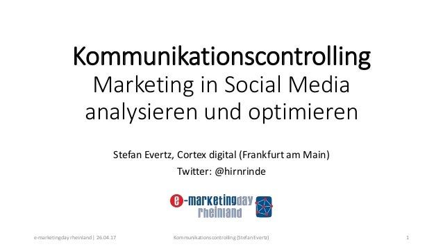 Kommunikationscontrolling Marketing in Social Media analysieren und optimieren Stefan Evertz, Cortex digital (Frankfurt am...