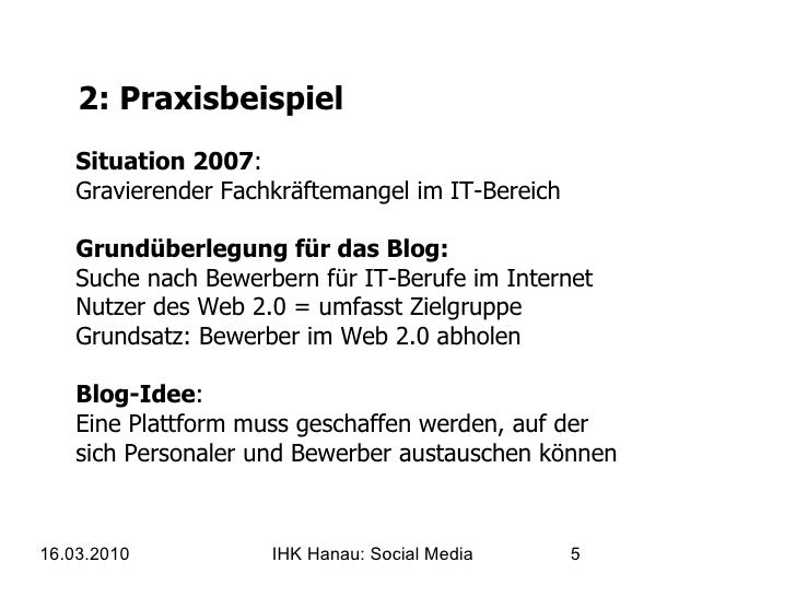 2: Praxisbeispiel Situation 2007 : Gravierender Fachkräftemangel im IT-Bereich Grundüberlegung für das Blog: Suche nach Be...