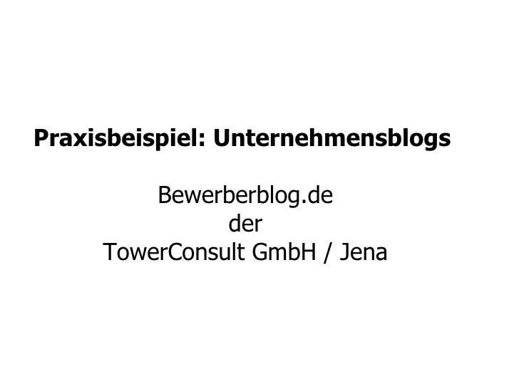 <ul>Praxisbeispiel: Unternehmensblogs  Bewerberblog.de der TowerConsult GmbH / Jena </ul>