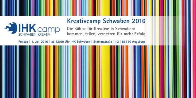 Kreativcamp Schwaben 2016 Die Bühne für Kreative in Schwaben: kommen, teilen, vernetzen für mehr Erfolg Freitag | 1. Juli ...