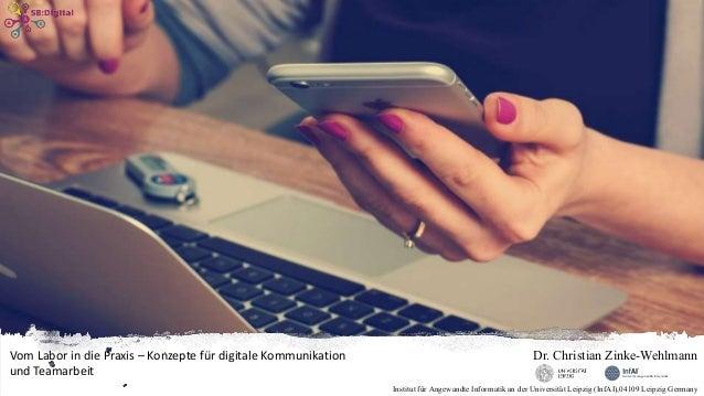 Vom Labor in die Praxis – Konzepte für digitale Kommunikation und Teamarbeit Dr. Christian Zinke-Wehlmann Institut für Ang...