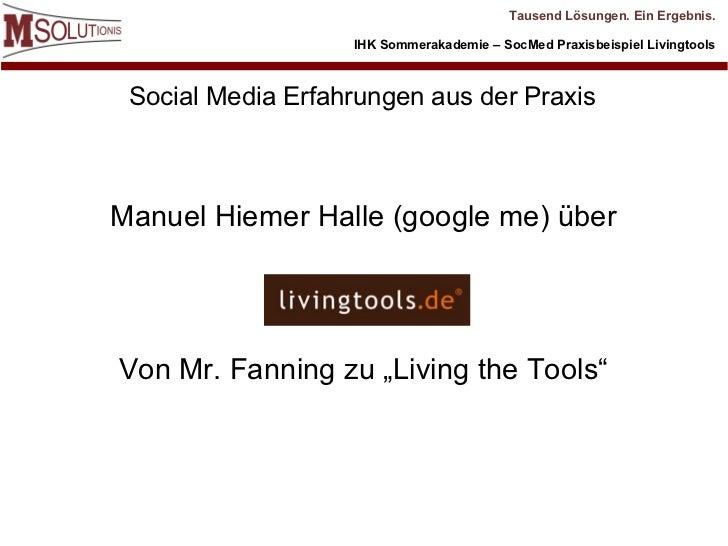 Tausend Lösungen. Ein Ergebnis.                   IHK Sommerakademie – SocMed Praxisbeispiel Livingtools Social Media Erfa...