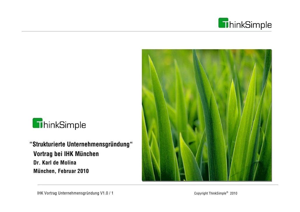 """Unternehmenskonzept     """"Strukturierte Unternehmensgründung""""  Vortrag bei IHK München  Dr. Karl de Molina  München, Februa..."""