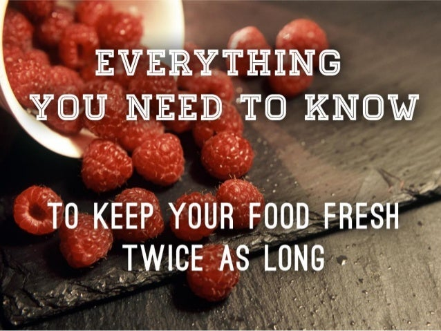 Everything you have to know to keep your food fresh longer!