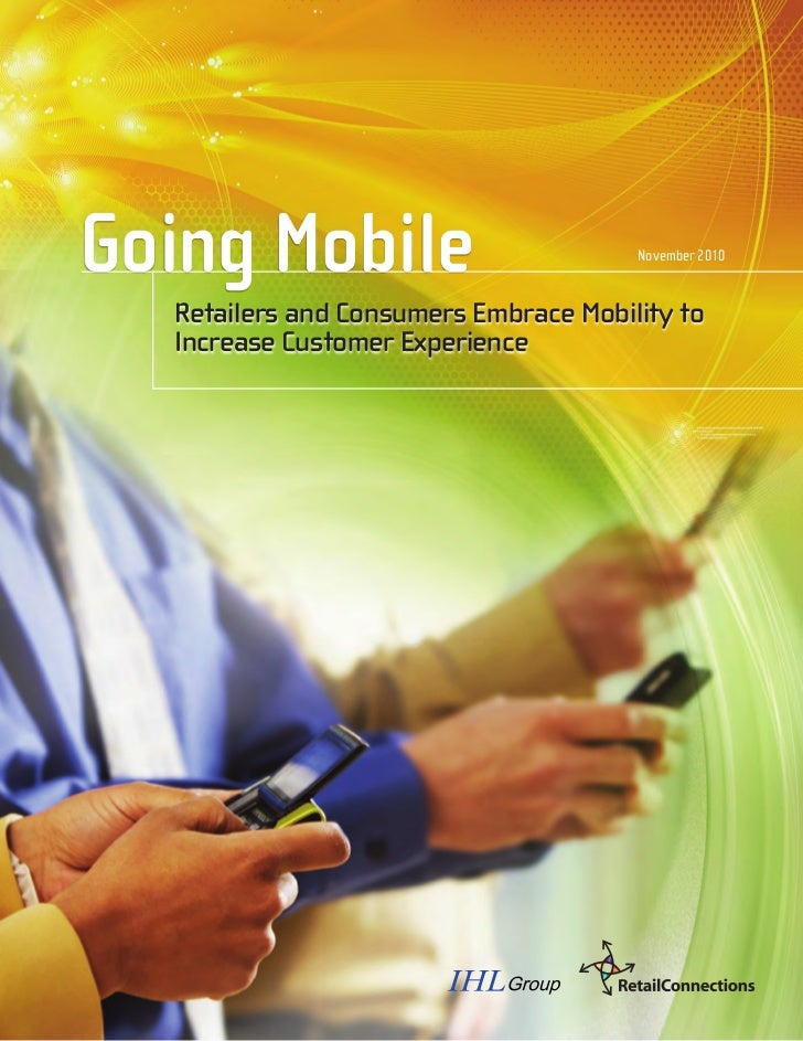 Going Mobile                           November 2010  Retailers and Consumers Embrace Mobility to  Increase Customer Exper...