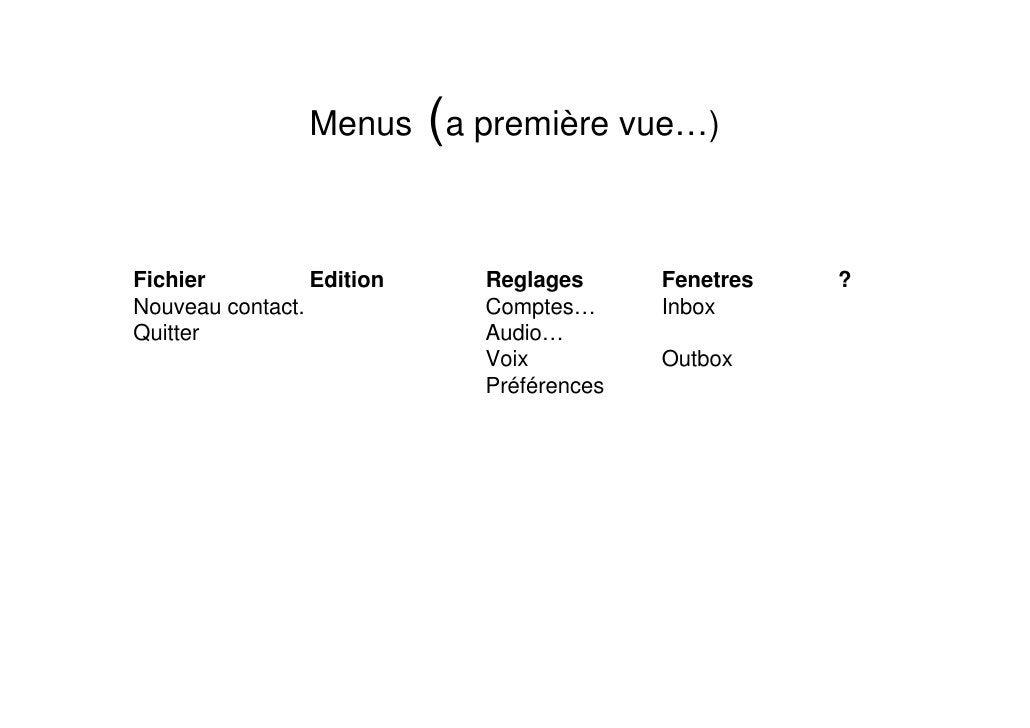 Menus (a première vue…)    Fichier          Edition   Reglages      Fenetres   ? Nouveau contact.           Comptes…      ...