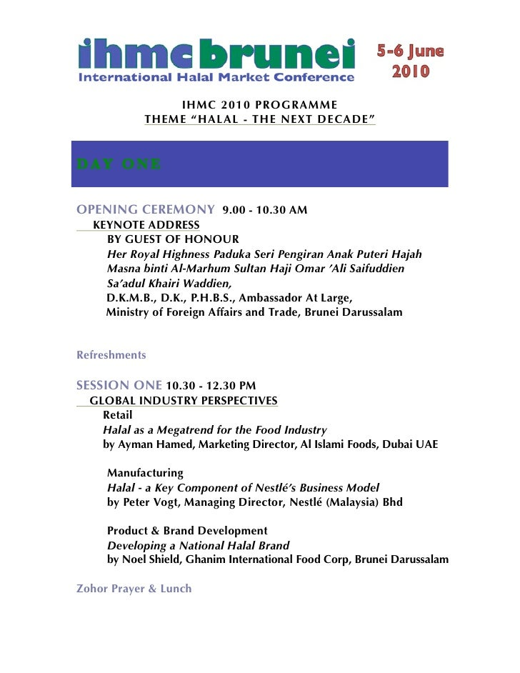 "IHMC 2010 PROGRAMME             THEME ""HALAL - THE NEXT DE CADE""   D AY O N E  OPENING CEREMONY 9.00 - 10.30 AM   KEYNOTE ..."