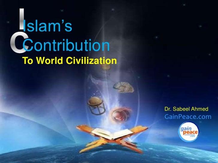 I<br />Islam's Contribution<br />To World Civilization<br />C<br />Dr. Sabeel Ahmed<br />GainPeace.com<br />
