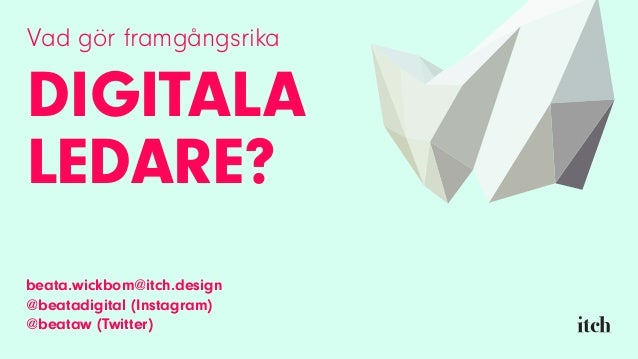 Vad gör framgångsrika beata.wickbom@itch.design @beatadigital (Instagram) @beataw (Twitter) DIGITALA LEDARE?