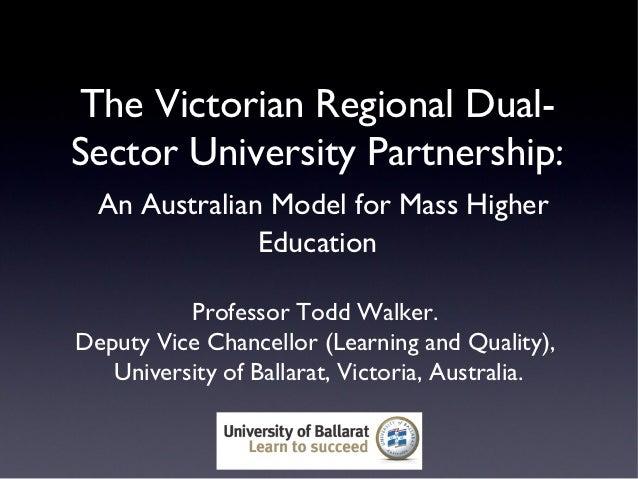The Victorian Regional Dual-Sector University Partnership:  An Australian Model for Mass Higher               Education   ...