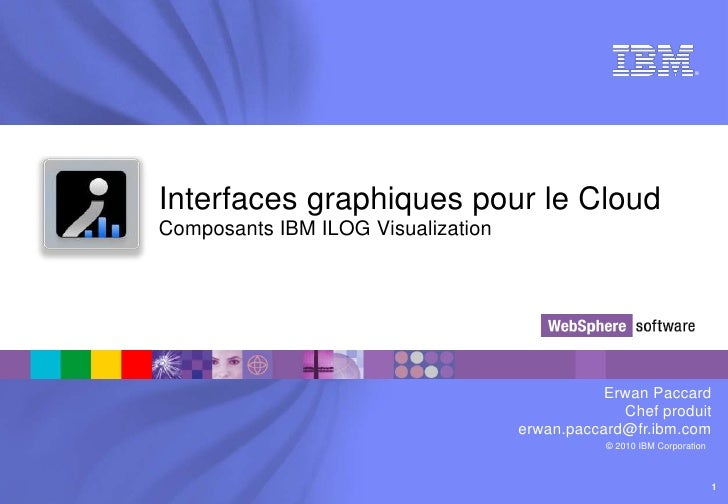 Interfaces graphiques pour le CloudComposants IBM ILOG Visualization<br />Erwan Paccard<br />Chef produit<br />erwan.pacca...