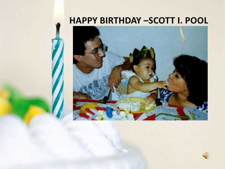 HAPPY BIRTHDAY –SCOTT I. POOL<br />
