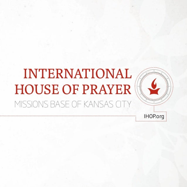 INTERNATIONAL HOUSE OF PRAYER MISSIONS BASE OF KANSAS CITY ...