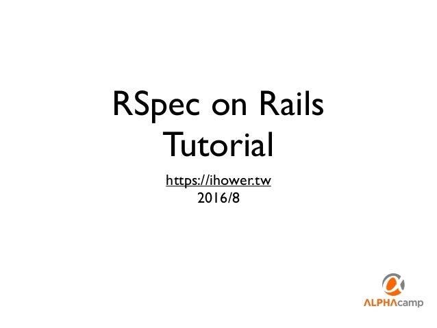 RSpec on Rails Tutorial https://ihower.tw 2016/8