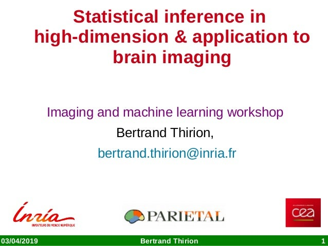 03/04/2019 Bertrand Thirion 1 Statistical inference in high-dimension & application to brain imaging Imaging and machine l...