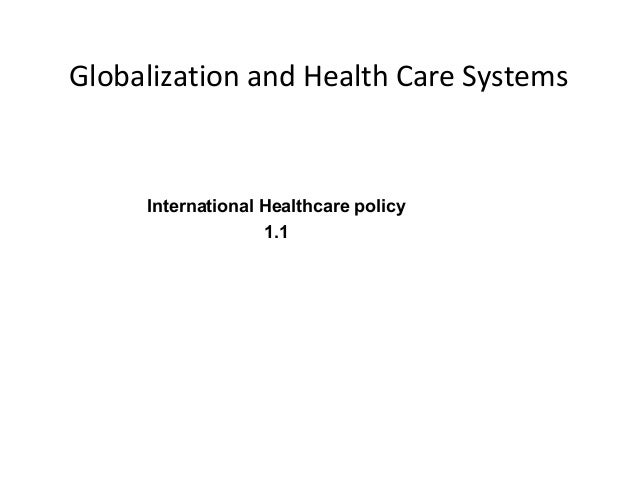 Globalization and Health Care Systems  International Healthcare policy 1.1