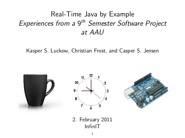 Real-Time Java by ExampleExperiences from a 9th Semester Software Project                    at AAU  Kasper S. Luckow, Chr...