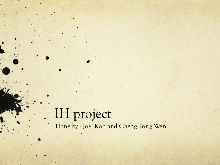 IH project  Done by : Joel Koh and Cheng Tong Wen