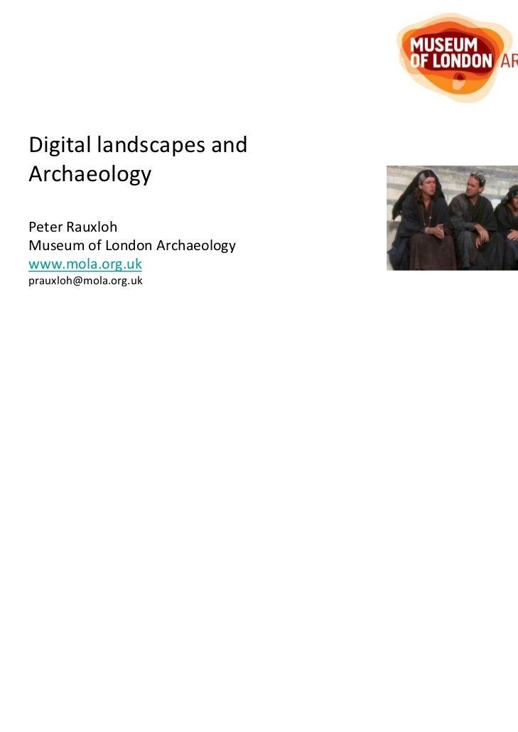 DigitallandscapesandArchaeologyPeterRauxlohMuseumofLondonArchaeologywww.mola.org.ukprauxloh@mola.org.uk