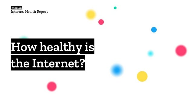 How healthy is the Internet? Internet Health Report
