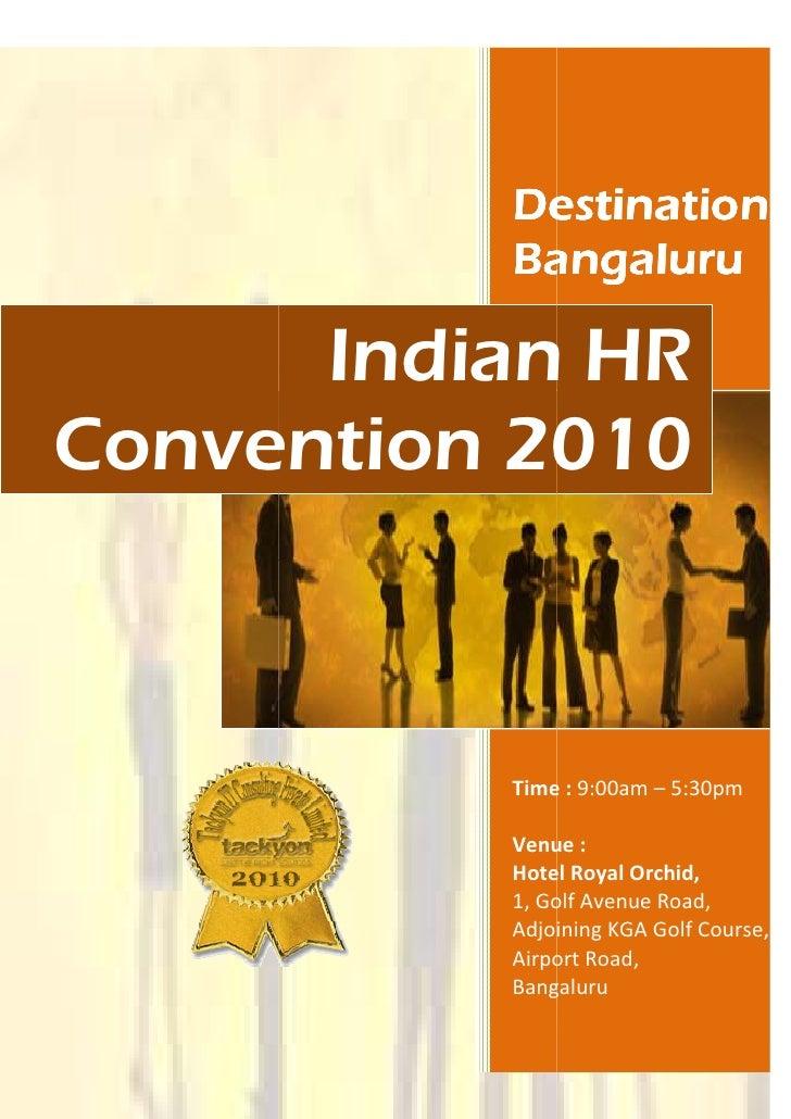 Destination           Bangaluru        Indian HR Convention 2010              Time : 9:00am – 5:30pm            Venue :   ...