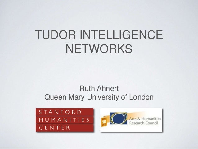 TUDOR INTELLIGENCE NETWORKS Ruth Ahnert Queen Mary University of London