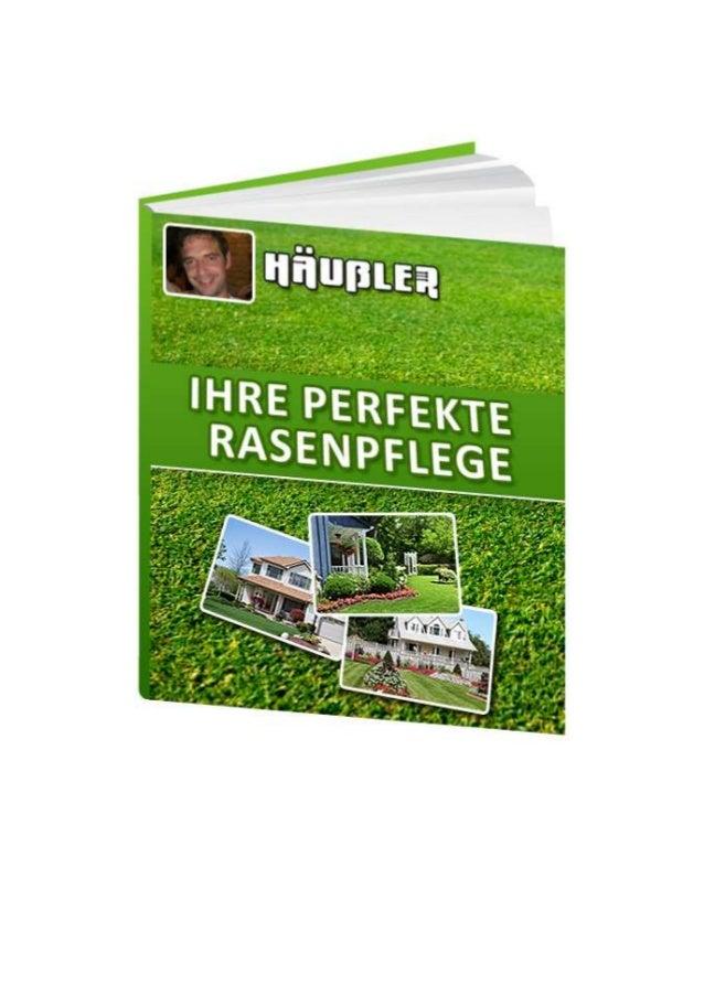 Michael HäußlerIhre perfekteRasenpflegeSeite 3: Ihre RasenflächeSeite 4: Jahresplan für die perfekte RasenpflegeSeite 5: M...