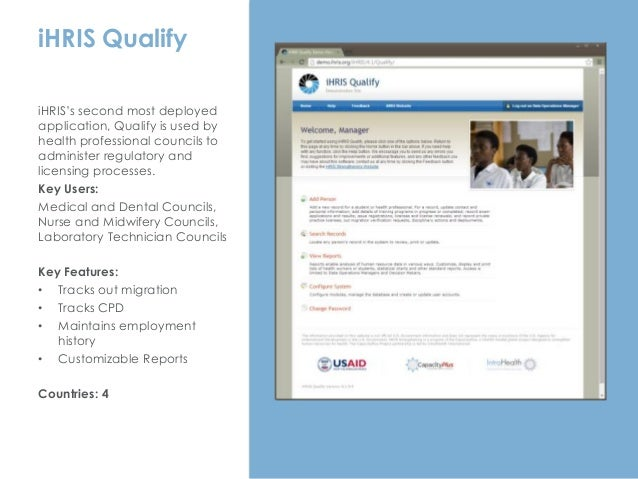 iHRIS Qualify iHRIS's second most deployed application, Qualify is used by health professional councils to administer regu...