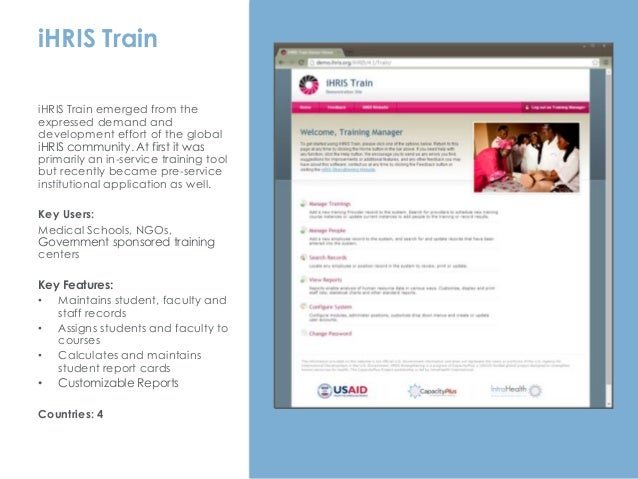 iHRIS Train iHRIS Train emerged from the expressed demand and development effort of the global iHRIS community. At first i...