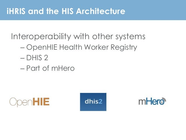 iHRIS and the HIS Architecture Interoperability with other systems – OpenHIE Health Worker Registry – DHIS 2 – Part of mHe...