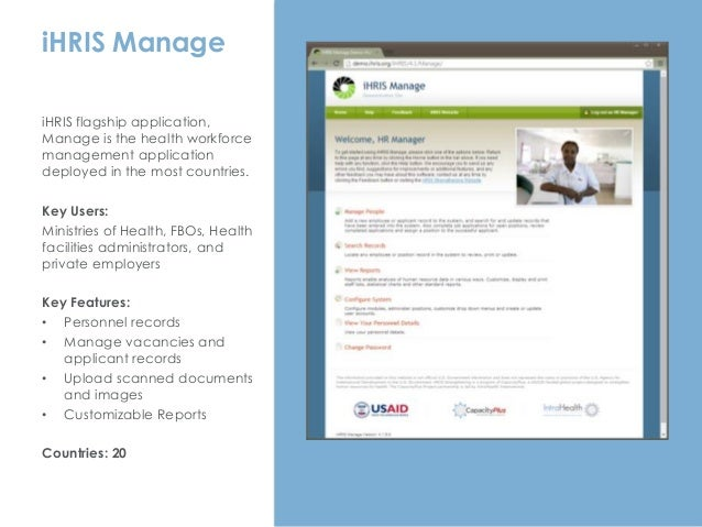 iHRIS Manage iHRIS flagship application, Manage is the health workforce management application deployed in the most countr...