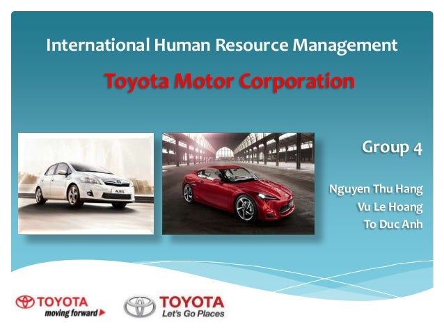 International Human Resource Management  Toyota Motor Corporation Group 4 Nguyen Thu Hang Vu Le Hoang To Duc Anh