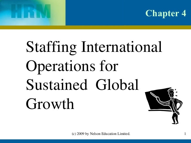 Chapter 4Staffing InternationalOperations forSustained GlobalGrowth       (c) 2009 by Nelson Education Limited.           1