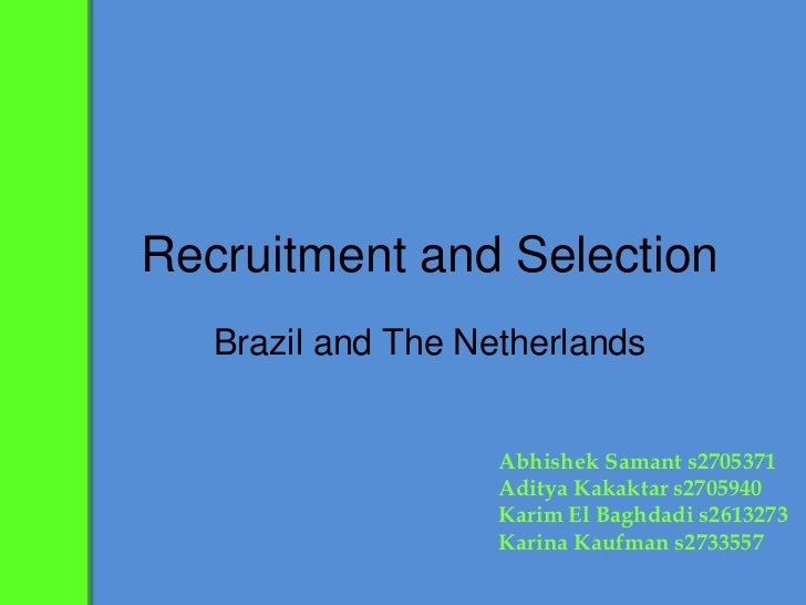 Recruitment and Selection<br />Brazil and The Netherlands<br />AbhishekSamant s2705371<br />AdityaKakaktar s2705940<br />K...
