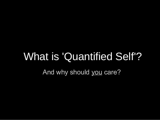 What is Quantified Self?    And why should you care?