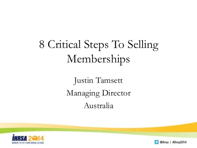 8 Critical Steps To Selling Memberships8 Critical Steps To Selling Memberships Justin Tamsett Managing Director Australia